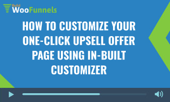 How To Customize Your One-Click Upsell Offer Page Using In-Built Customizer